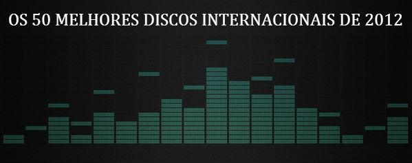 OS 50 MELHORES DISCOS INTERNACIONAIS DE 2012